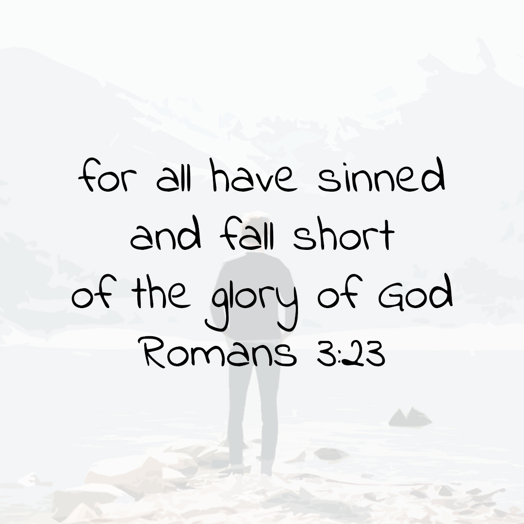 for all have sinned, and fall short of the glory of God; Romans 3v23